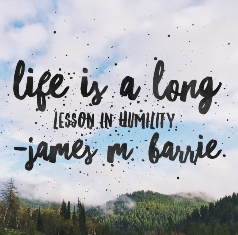 """Life is a long lesson in humility."" James M. Barrie."
